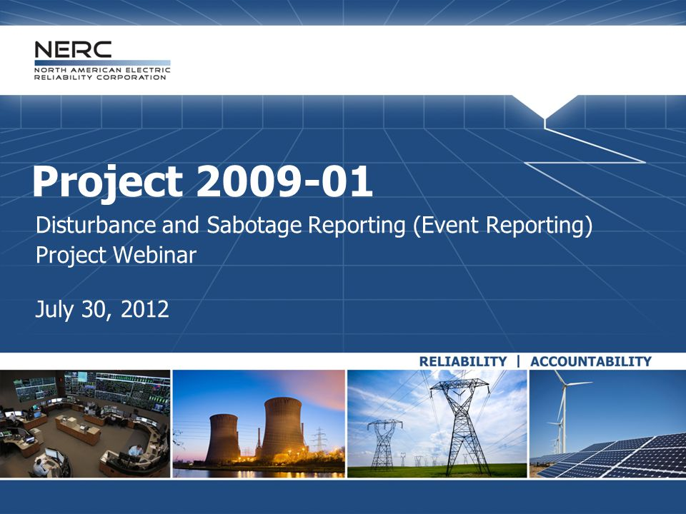 Project 2009-01 Disturbance and Sabotage Reporting (Event Reporting) Project Webinar July 30, 2012