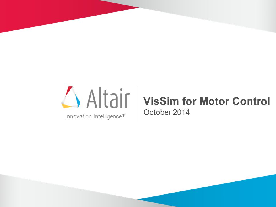 Innovation Intelligence ® VisSim for Motor Control October 2014