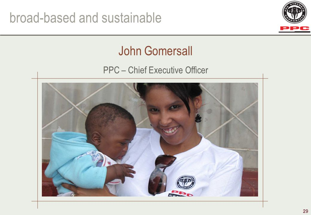 broad-based and sustainable 29 John Gomersall PPC – Chief Executive Officer