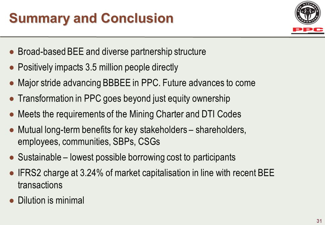 31 Broad-based BEE and diverse partnership structure Positively impacts 3.5 million people directly Major stride advancing BBBEE in PPC.