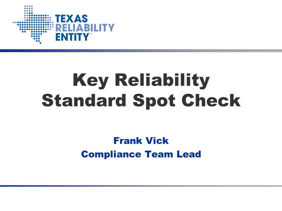 Key Reliability Standard Spot Check Frank Vick Compliance Team Lead