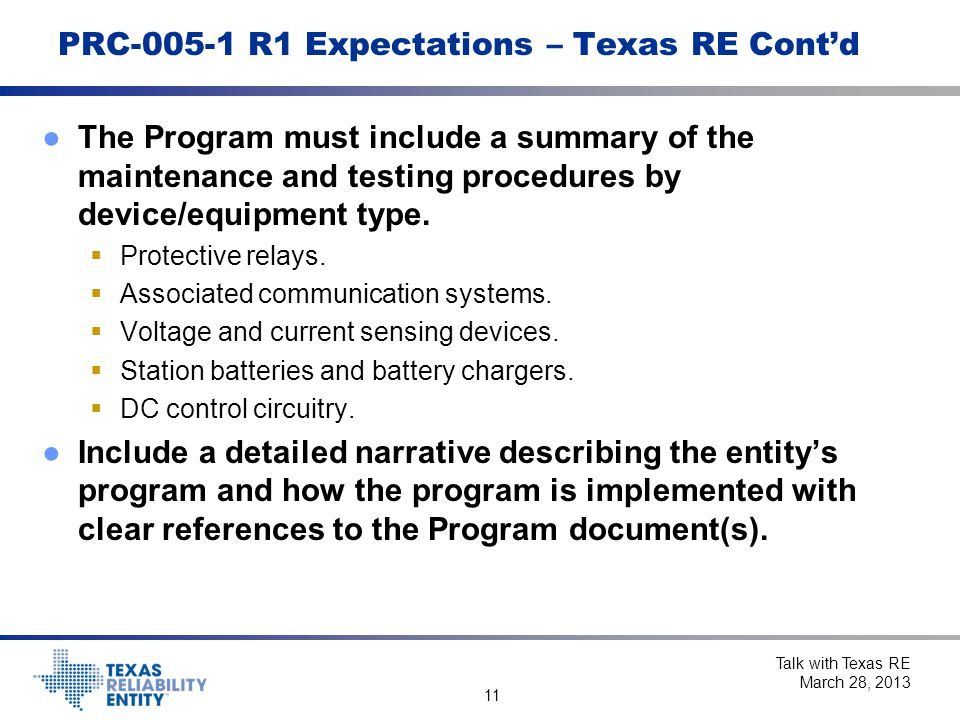 11 PRC-005-1 R1 Expectations – Texas RE Cont'd ●The Program must include a summary of the maintenance and testing procedures by device/equipment type.