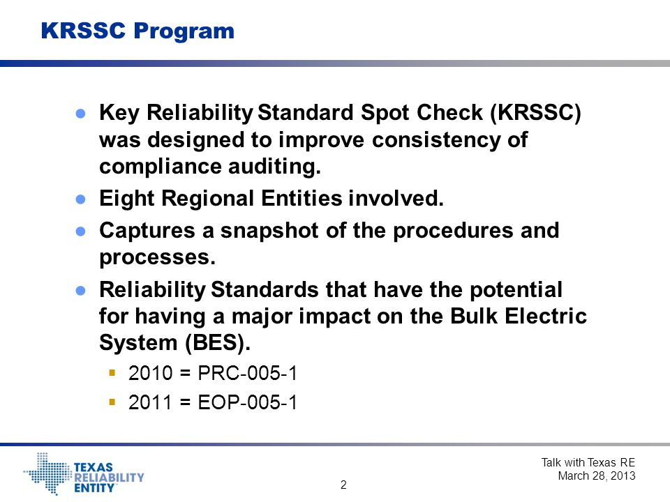 2 KRSSC Program ●Key Reliability Standard Spot Check (KRSSC) was designed to improve consistency of compliance auditing.
