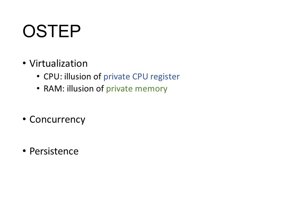 OSTEP Virtualization CPU: illusion of private CPU register RAM: illusion of private memory Concurrency Persistence