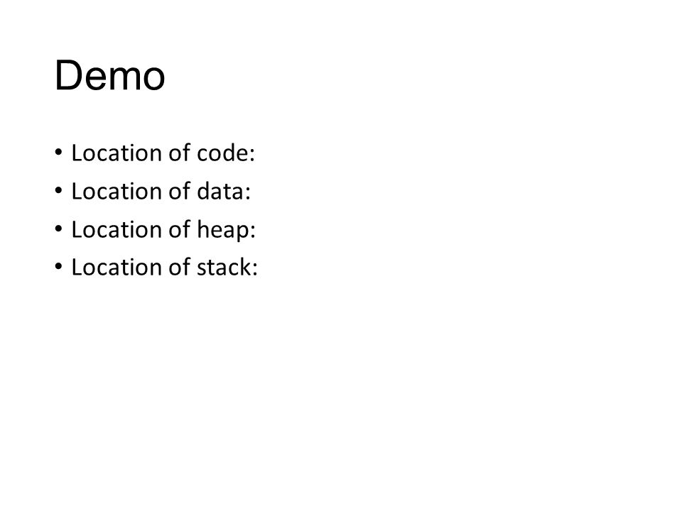 Demo Location of code: Location of data: Location of heap: Location of stack: