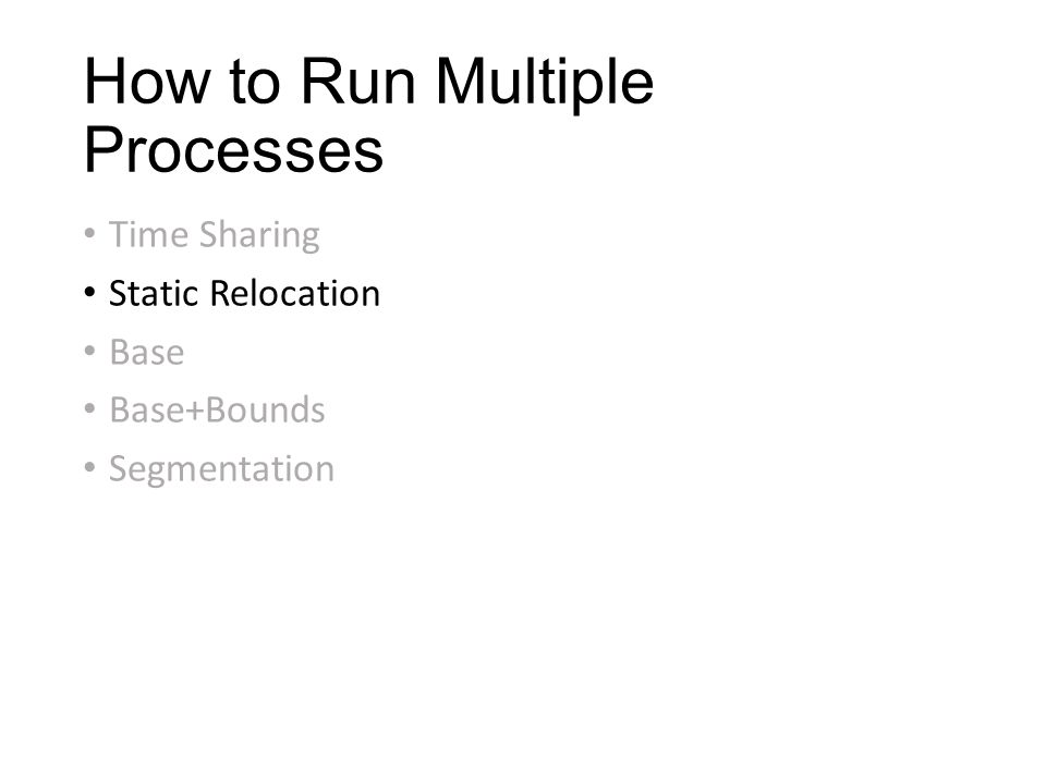How to Run Multiple Processes Time Sharing Static Relocation Base Base+Bounds Segmentation