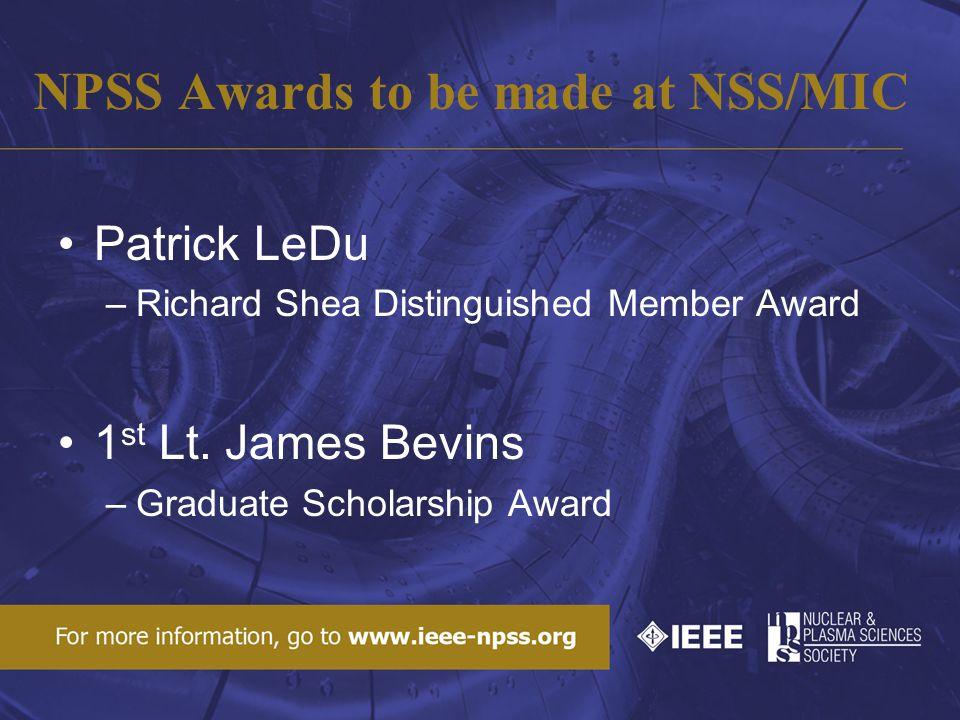 NPSS Awards to be made at NSS/MIC Patrick LeDu –Richard Shea Distinguished Member Award 1 st Lt.