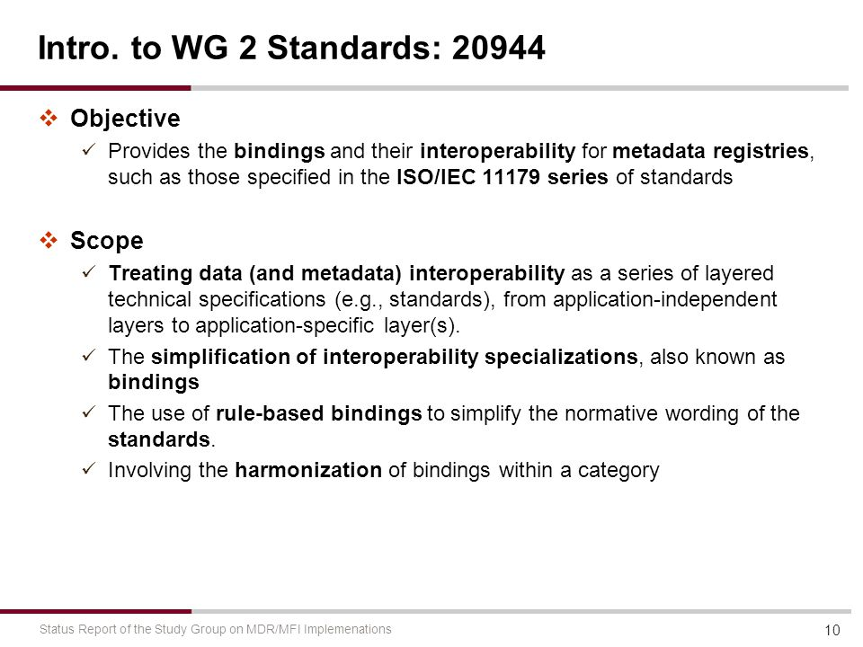 Intro. to WG 2 Standards: 20944  Objective Provides the bindings and their interoperability for metadata registries, such as those specified in the I