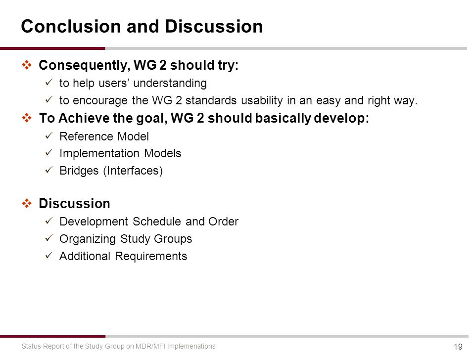 Conclusion and Discussion  Consequently, WG 2 should try: to help users' understanding to encourage the WG 2 standards usability in an easy and right way.