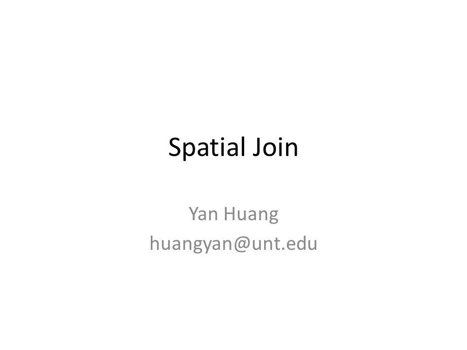 Spatial Join Yan Huang huangyan@unt.edu