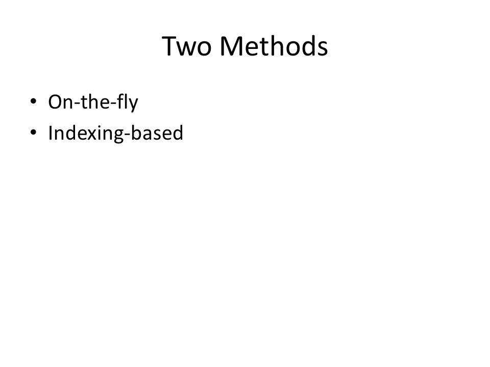 Two Methods On-the-fly Indexing-based