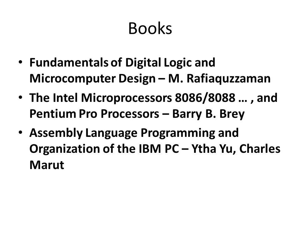 Books Fundamentals of Digital Logic and Microcomputer Design – M. Rafiaquzzaman The Intel Microprocessors 8086/8088 …, and Pentium Pro Processors – Ba