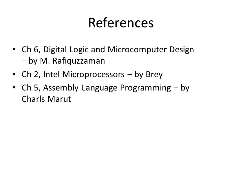 References Ch 6, Digital Logic and Microcomputer Design – by M.