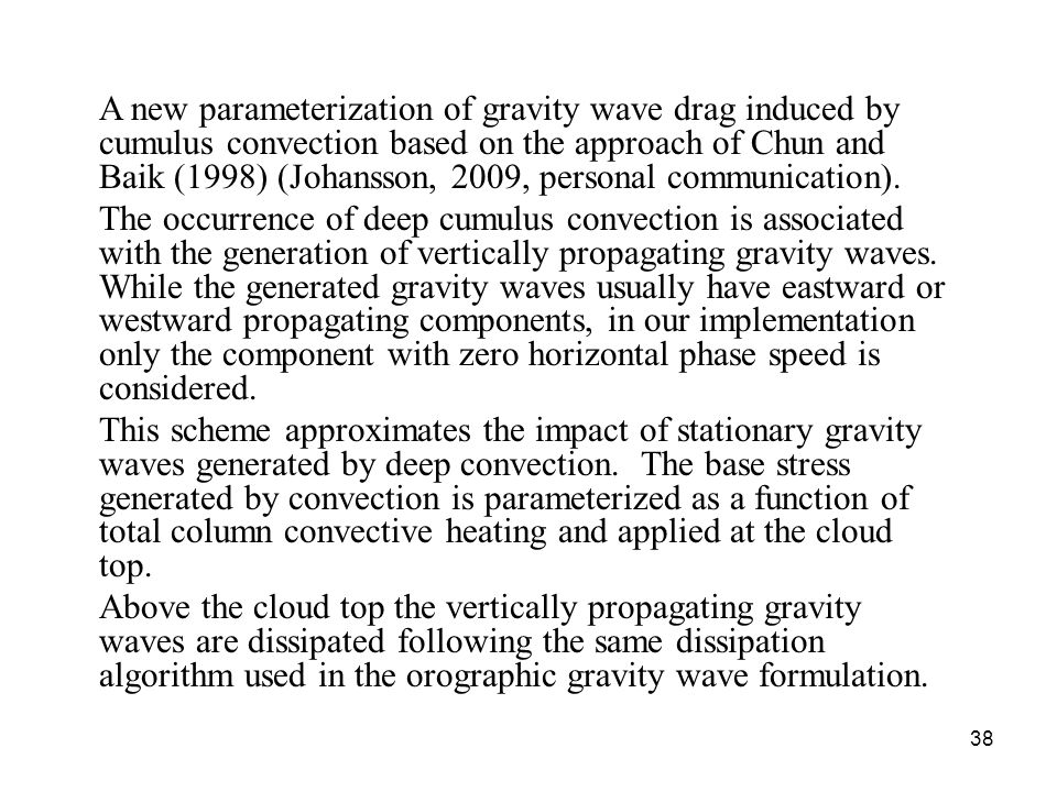 38 A new parameterization of gravity wave drag induced by cumulus convection based on the approach of Chun and Baik (1998) (Johansson, 2009, personal communication).
