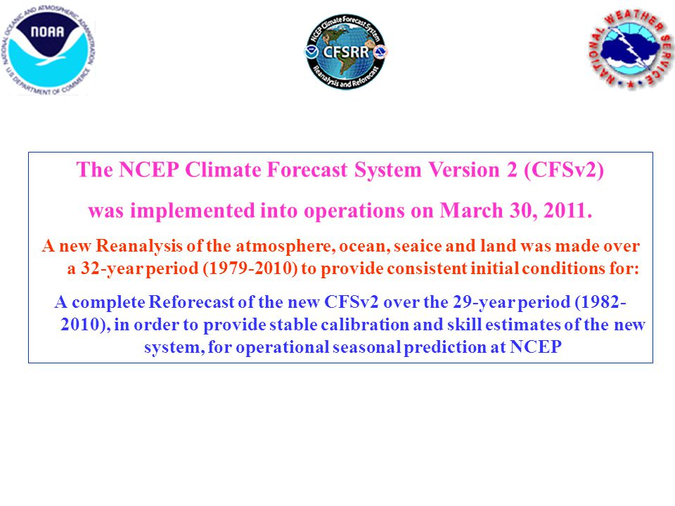 The NCEP Climate Forecast System Version 2 (CFSv2) was implemented into operations on March 30, 2011.