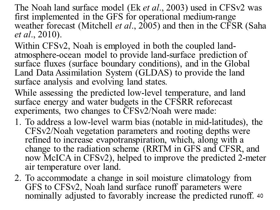 40 The Noah land surface model (Ek et al., 2003) used in CFSv2 was first implemented in the GFS for operational medium-range weather forecast (Mitchel