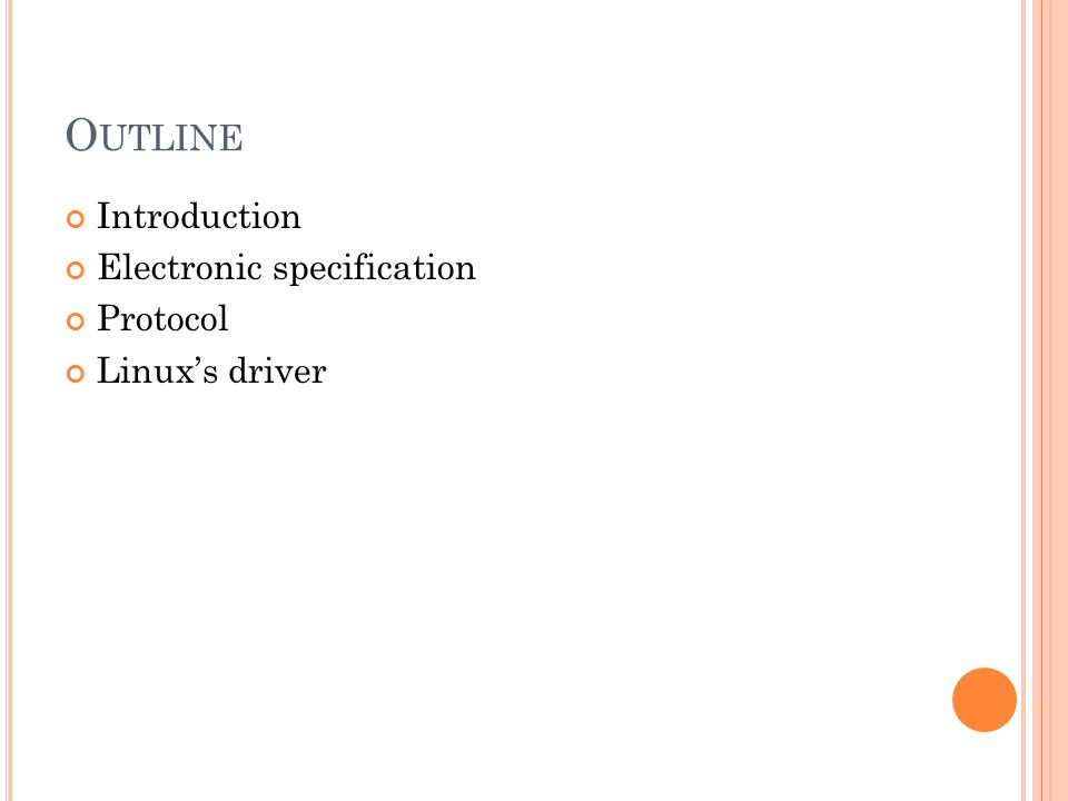 O UTLINE Introduction Electronic specification Protocol Linux's driver