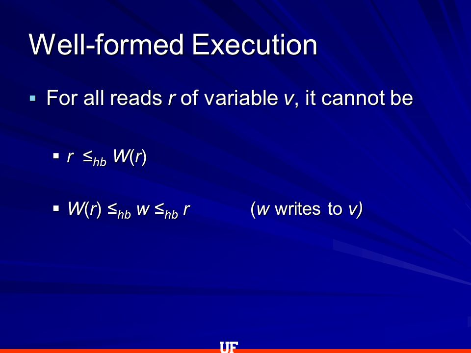  For all reads r of variable v, it cannot be  r ≤ hb W(r)  W(r) ≤ hb w ≤ hb r (w writes to v) Well-formed Execution