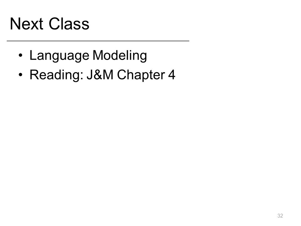 Next Class Language Modeling Reading: J&M Chapter 4 32