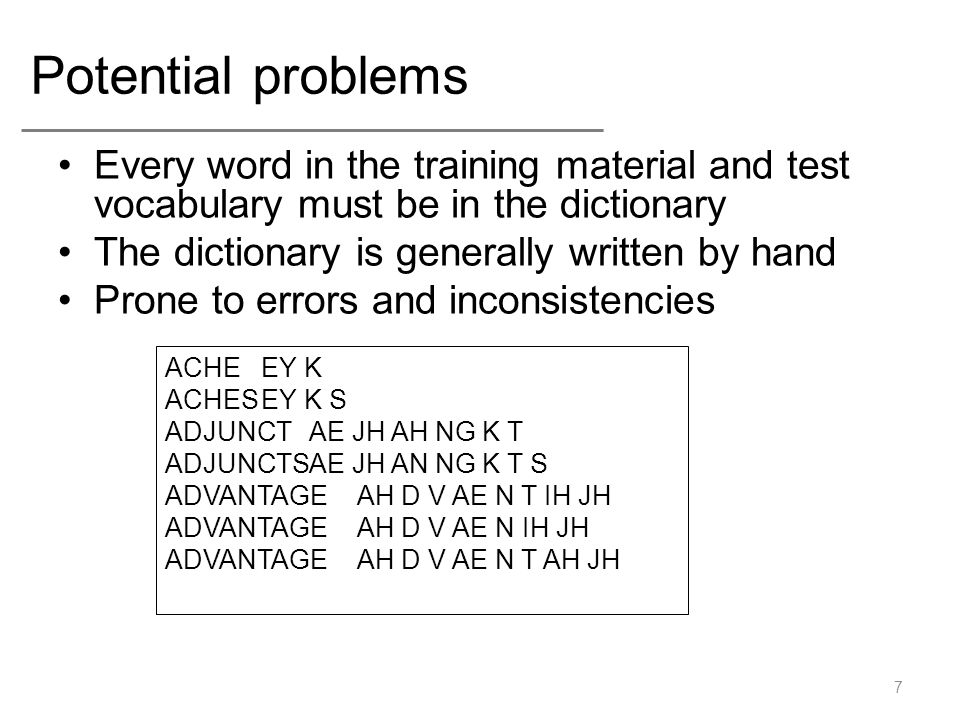 Potential problems Every word in the training material and test vocabulary must be in the dictionary The dictionary is generally written by hand Prone