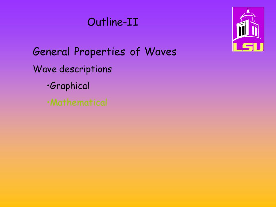 General Properties of Waves Wave descriptions Graphical Mathematical Outline-II