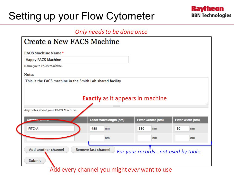 Setting up your Flow Cytometer Exactly as it appears in machine Only needs to be done once Add every channel you might ever want to use For your records - not used by tools