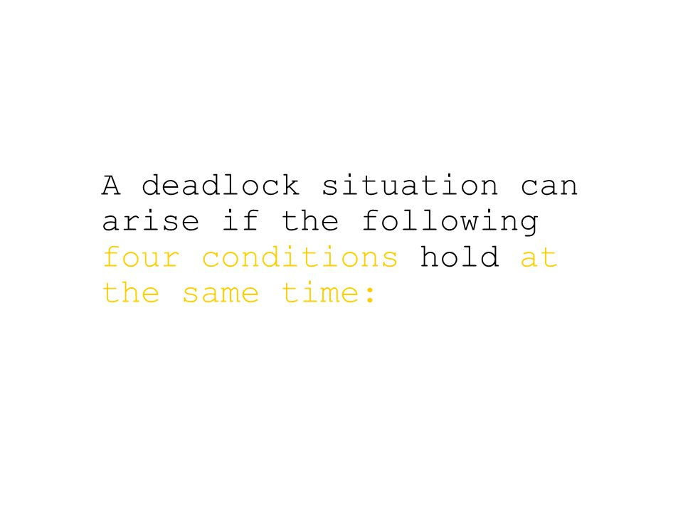 A deadlock situation can arise if the following four conditions hold at the same time: