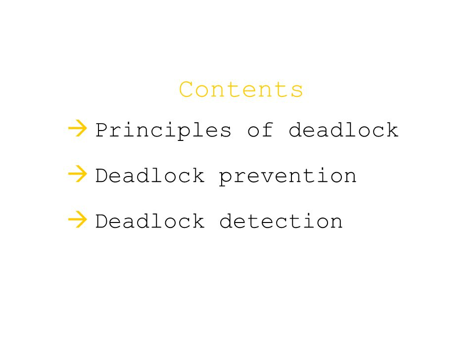Contents  Principles of deadlock  Deadlock prevention  Deadlock detection