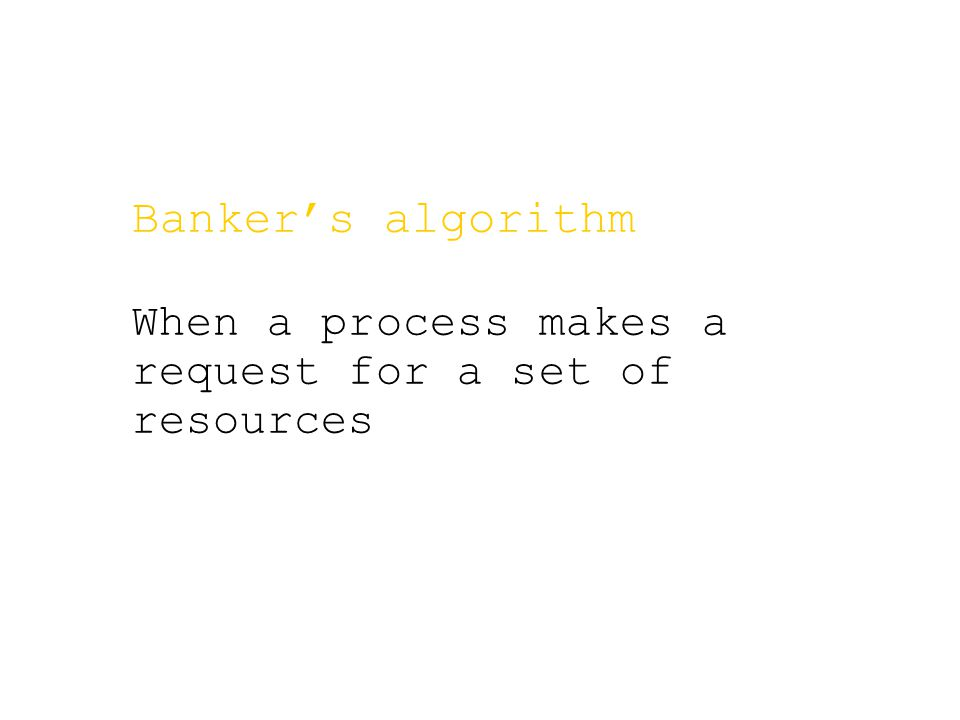 Banker's algorithm When a process makes a request for a set of resources