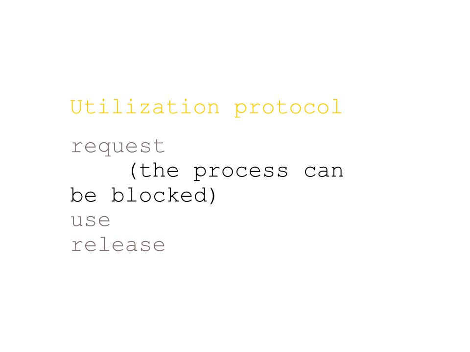 request (the process can be blocked) use release Utilization protocol