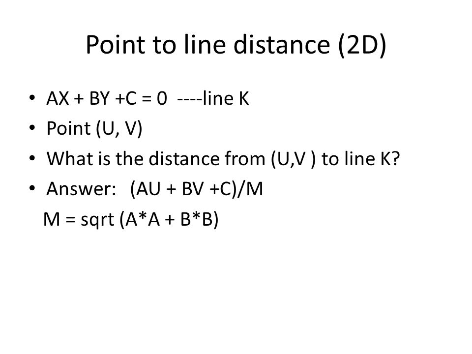 Point to line distance (2D) AX + BY +C = 0 ----line K Point (U, V) What is the distance from (U,V ) to line K.