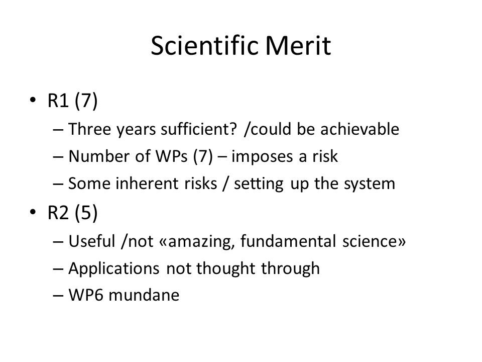 Scientific Merit R1 (7) – Three years sufficient? /could be achievable – Number of WPs (7) – imposes a risk – Some inherent risks / setting up the sys