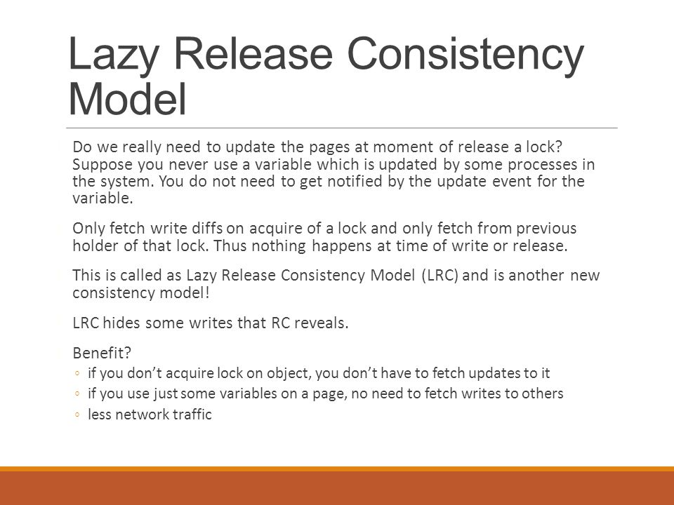 Lazy Release Consistency Model Do we really need to update the pages at moment of release a lock.