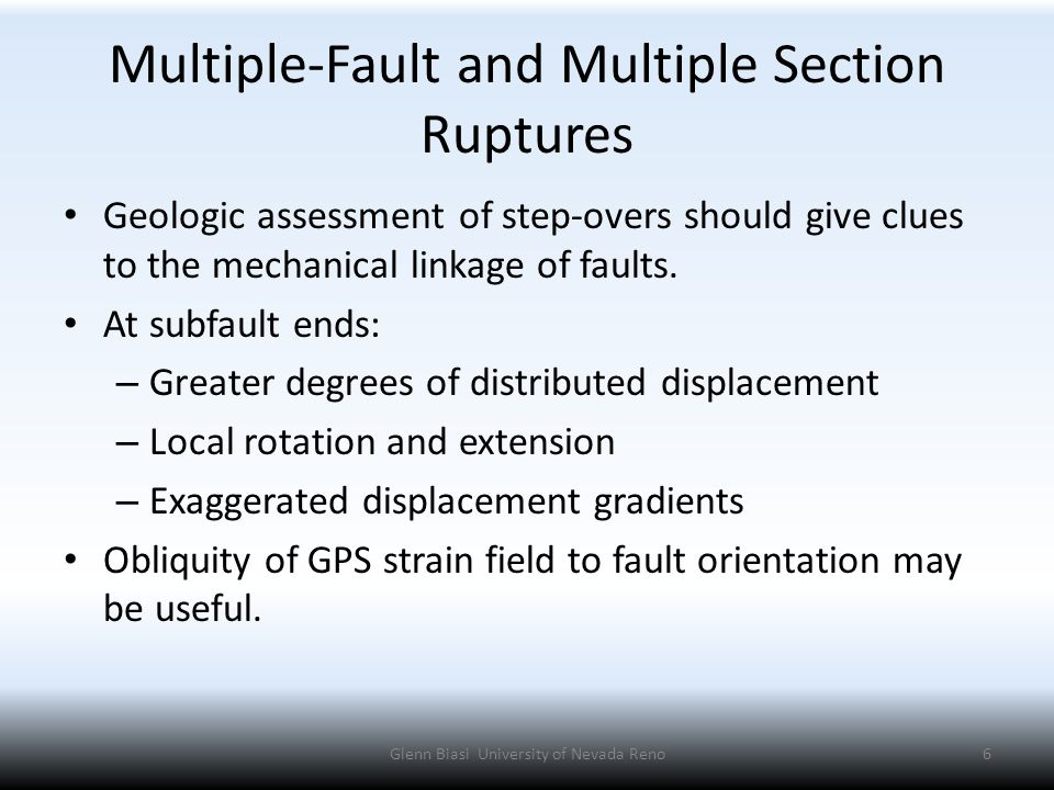 Multiple-Fault and Multiple Section Ruptures Geologic assessment of step-overs should give clues to the mechanical linkage of faults.