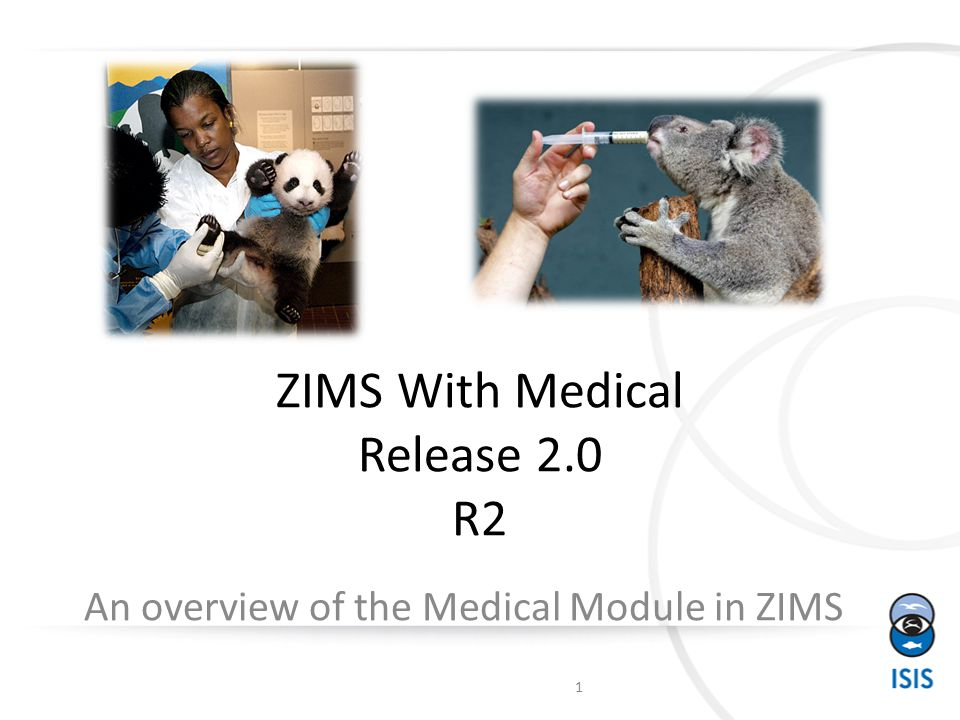 ZIMS With Medical Release 2.0 R2 An overview of the Medical Module in ZIMS 1