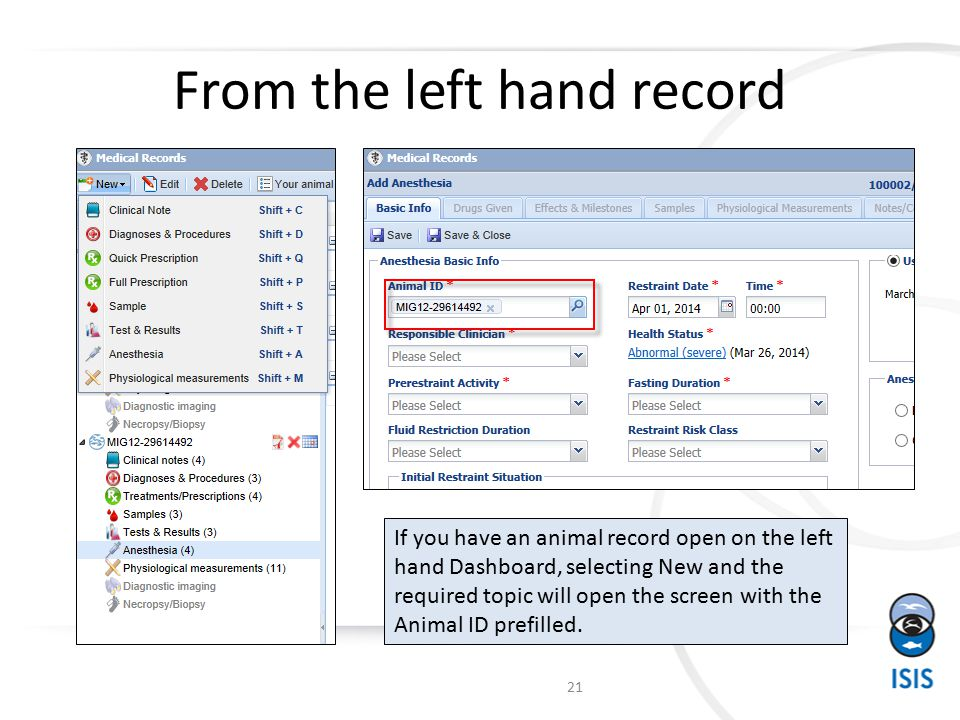 From the left hand record 21 If you have an animal record open on the left hand Dashboard, selecting New and the required topic will open the screen with the Animal ID prefilled.