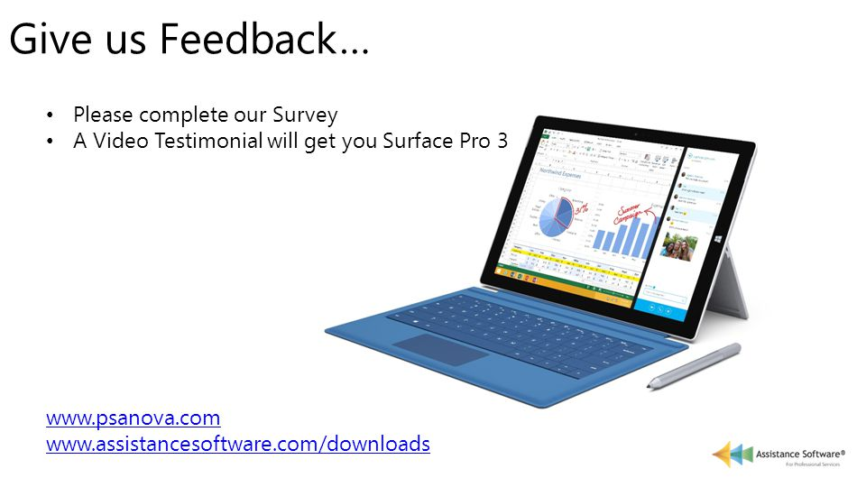 Give us Feedback… Please complete our Survey A Video Testimonial will get you Surface Pro 3 www.psanova.com www.assistancesoftware.com/downloads