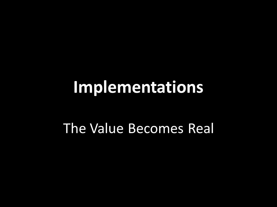 Implementations The Value Becomes Real