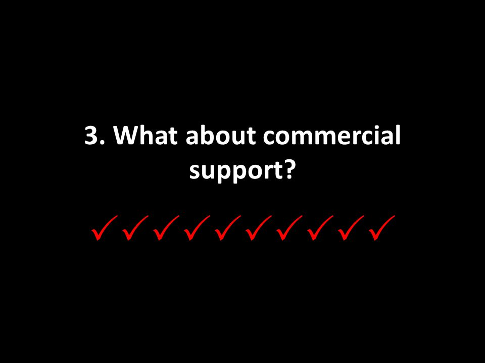 3. What about commercial support 