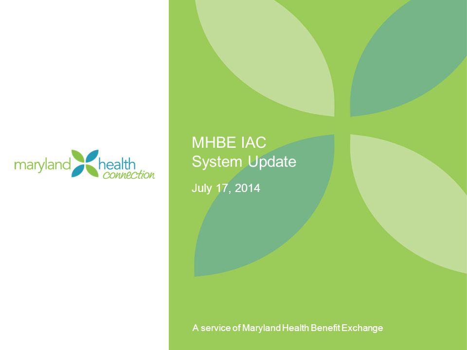 A service of Maryland Health Benefit Exchange MHBE IAC System Update July 17, 2014