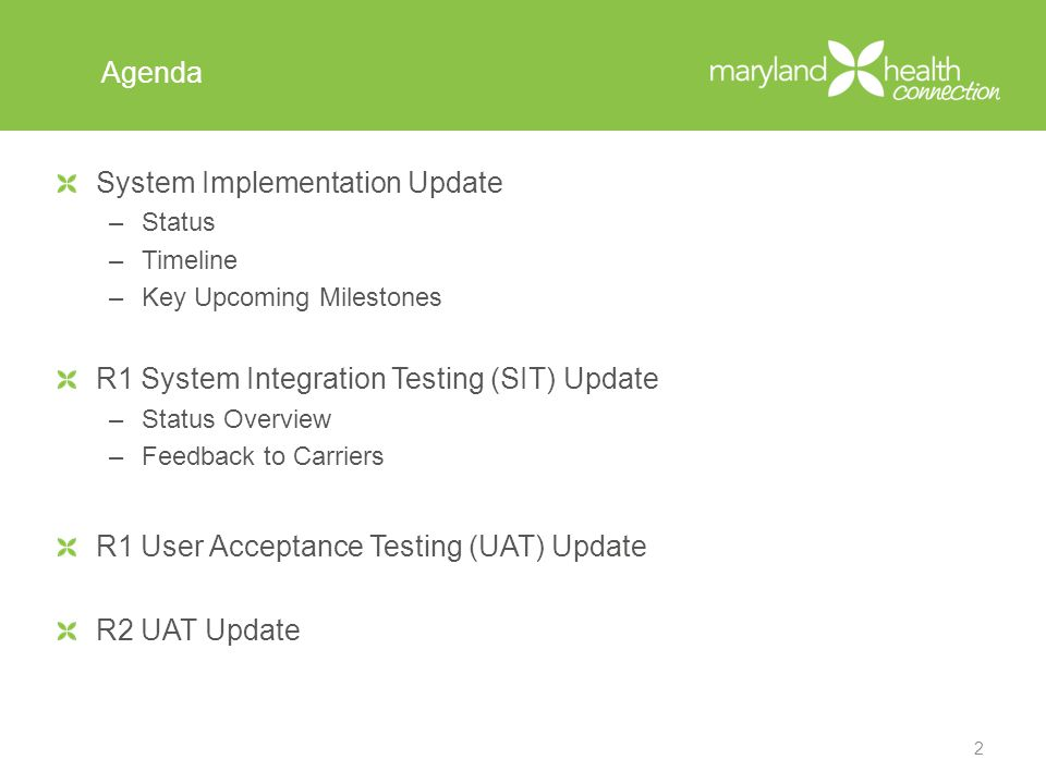 Agenda System Implementation Update –Status –Timeline –Key Upcoming Milestones R1 System Integration Testing (SIT) Update –Status Overview –Feedback to Carriers R1 User Acceptance Testing (UAT) Update R2 UAT Update 2