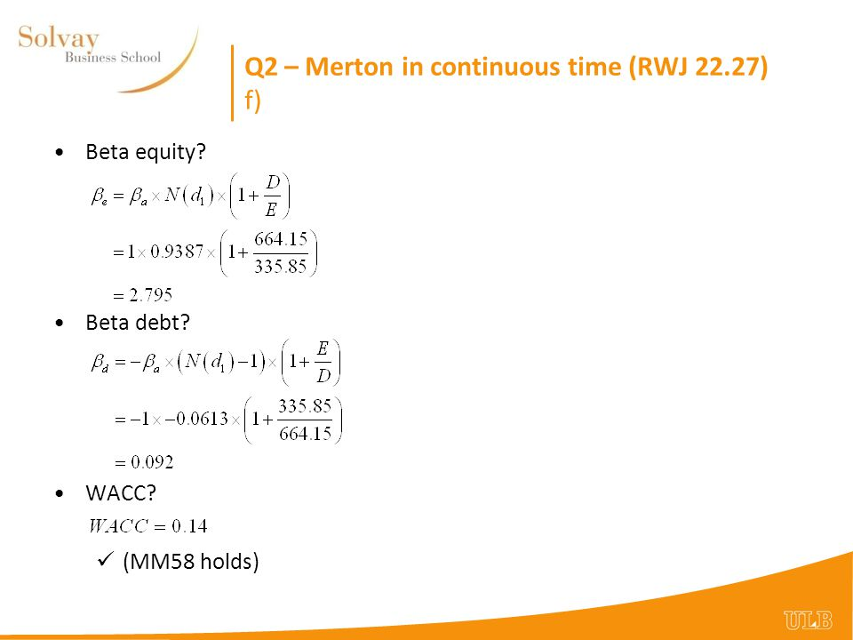 Q2 – Merton in continuous time (RWJ 22.27) f) Beta equity Beta debt WACC (MM58 holds)