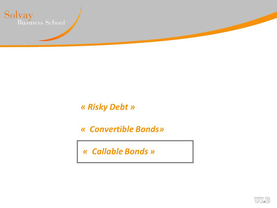 « Risky Debt » « Convertible Bonds» « Callable Bonds »