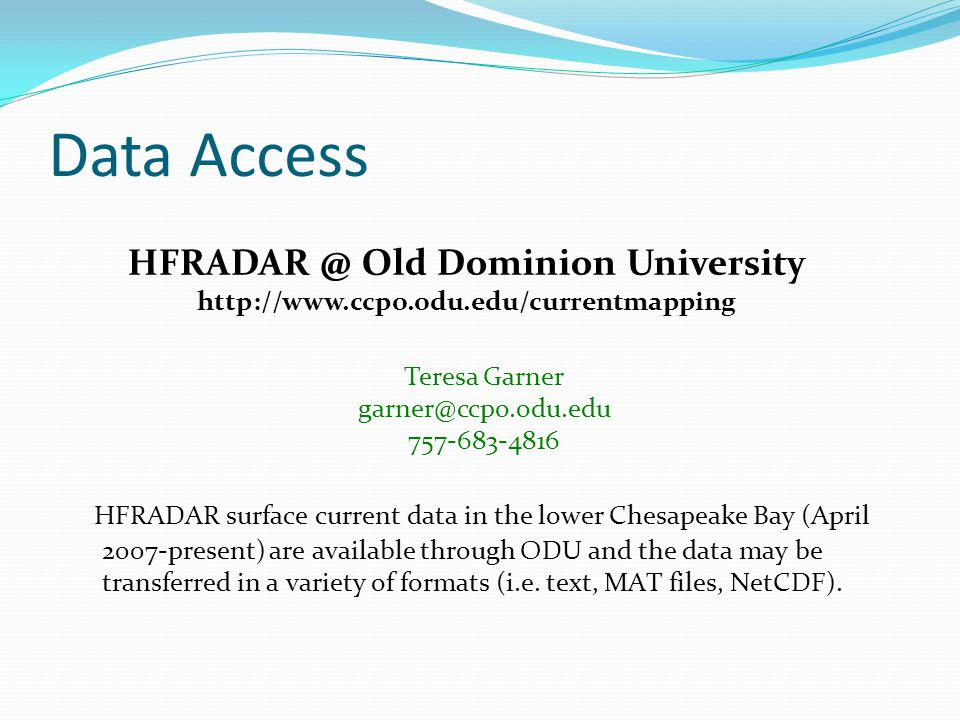 HFRADAR surface current data in the lower Chesapeake Bay (April 2007-present) are available through ODU and the data may be transferred in a variety of formats (i.e.