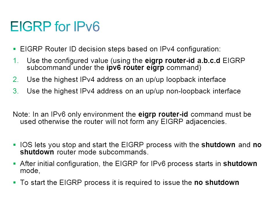  EIGRP Router ID decision steps based on IPv4 configuration: 1.Use the configured value (using the eigrp router-id a.b.c.d EIGRP subcommand under the
