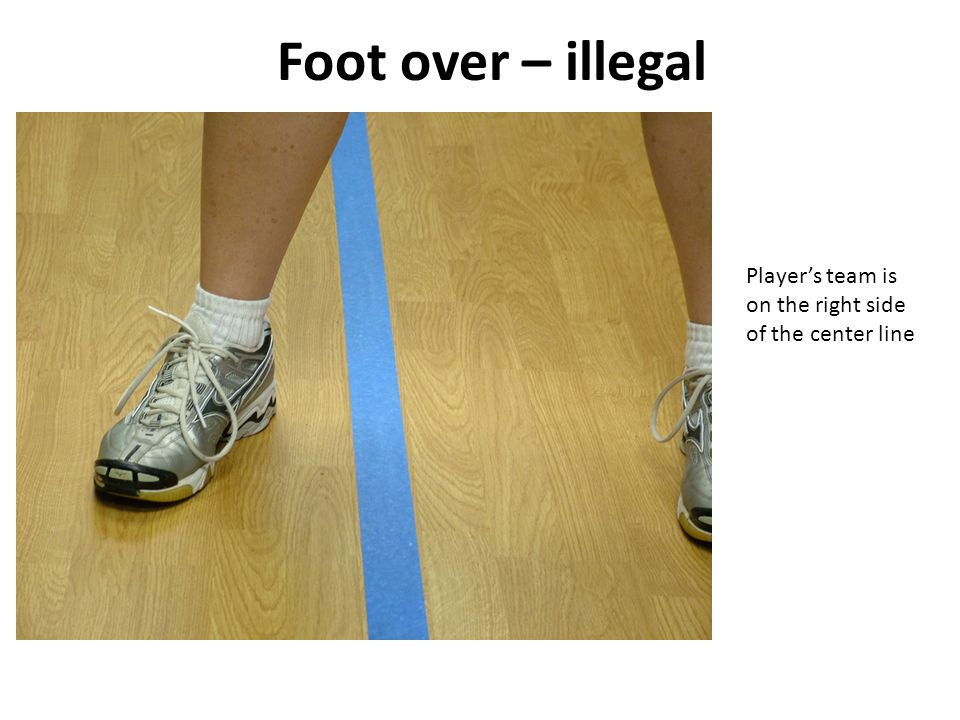 Foot over – illegal Player's team is on the right side of the center line