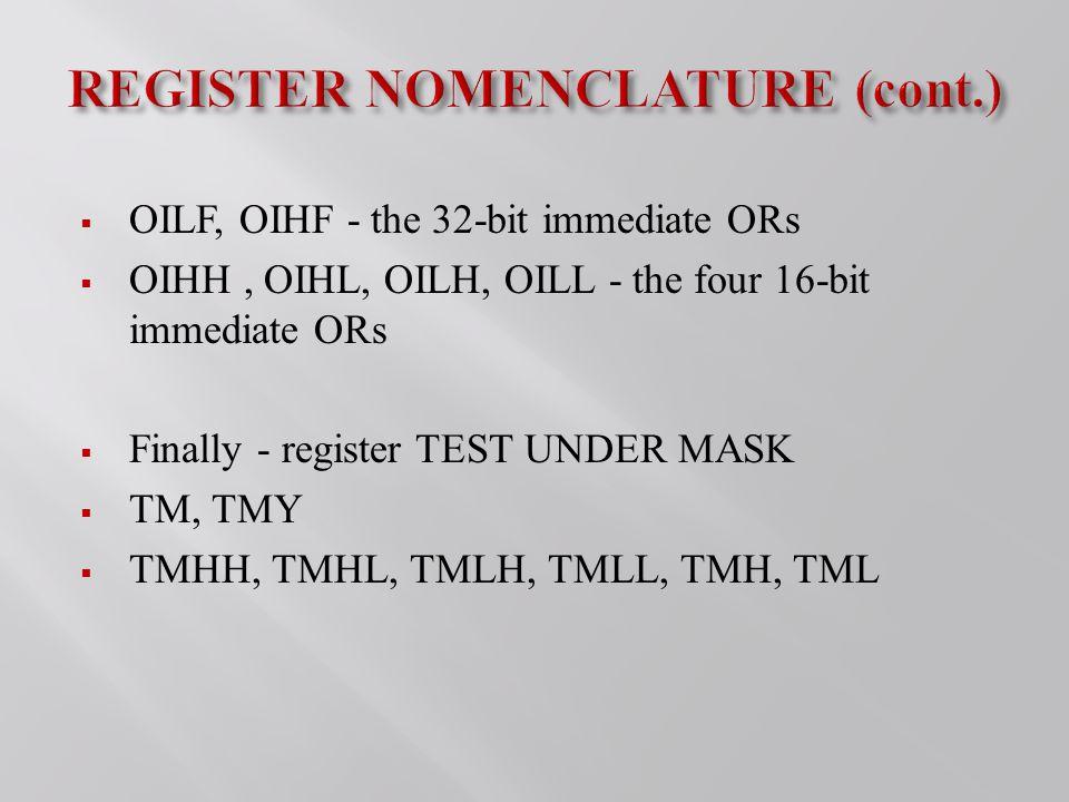  OILF, OIHF - the 32-bit immediate ORs  OIHH, OIHL, OILH, OILL - the four 16-bit immediate ORs  Finally - register TEST UNDER MASK  TM, TMY  TMHH, TMHL, TMLH, TMLL, TMH, TML