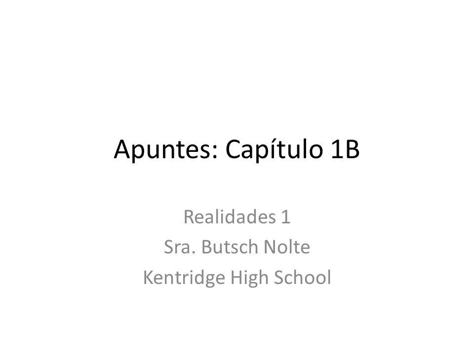 Apuntes: Capítulo 1B Realidades 1 Sra. Butsch Nolte Kentridge High School