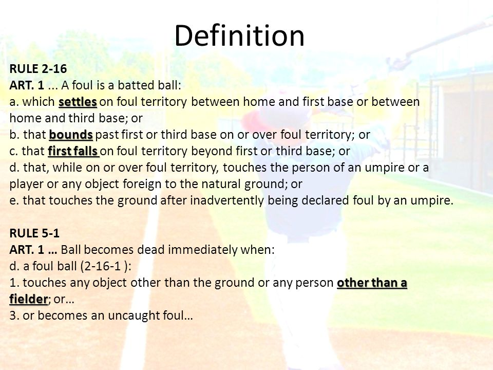 Definition RULE 2-16 ART. 1... A foul is a batted ball: settles a.
