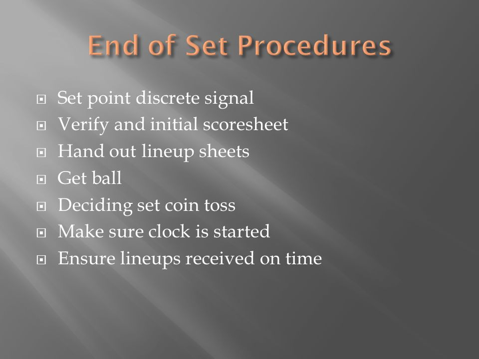  Set point discrete signal  Verify and initial scoresheet  Hand out lineup sheets  Get ball  Deciding set coin toss  Make sure clock is started  Ensure lineups received on time
